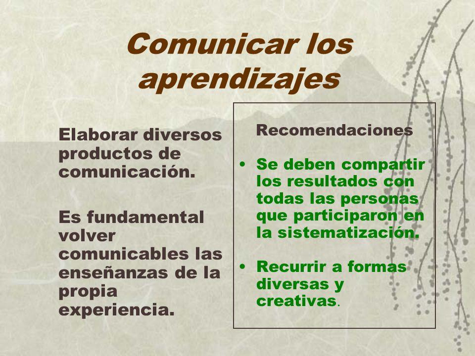 Comunicar los aprendizajes Elaborar diversos productos de comunicación. Es fundamental volver comunicables las enseñanzas de la propia experiencia. Re
