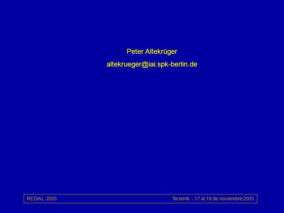 REDIAL 2005 Tenerife - 17 al 19 de noviembre 2005 Peter Altekrüger altekrueger@iai.spk-berlin.de