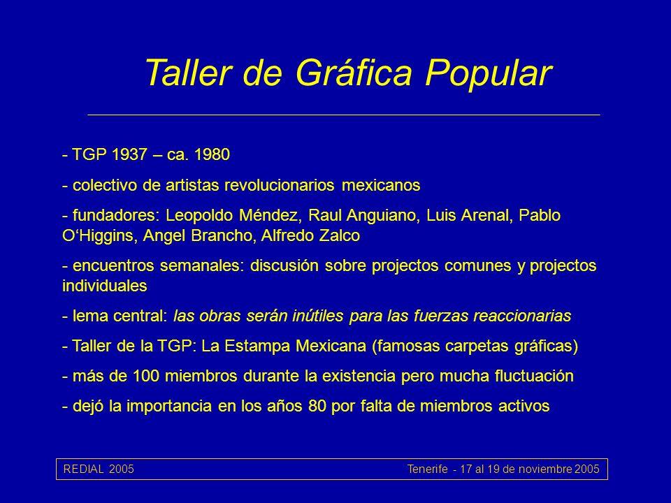 REDIAL 2005 Tenerife - 17 al 19 de noviembre 2005 Taller de Gráfica Popular - TGP 1937 – ca.