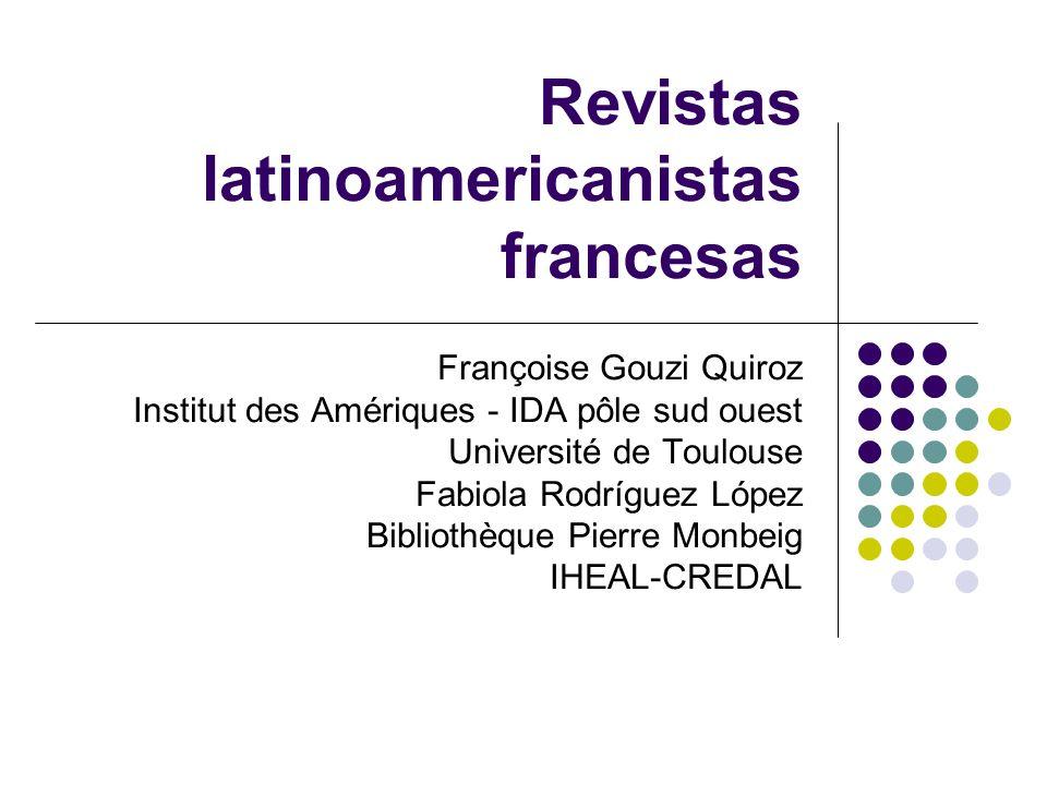 Revistas latinoamericanistas francesas Françoise Gouzi Quiroz Institut des Amériques - IDA pôle sud ouest Université de Toulouse Fabiola Rodríguez Lóp