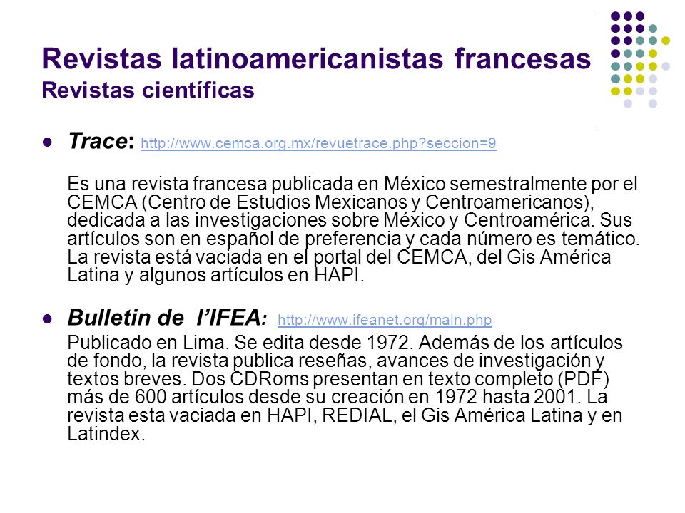 Revistas latinoamericanistas francesas Revistas científicas Trace: http://www.cemca.org.mx/revuetrace.php?seccion=9 http://www.cemca.org.mx/revuetrace