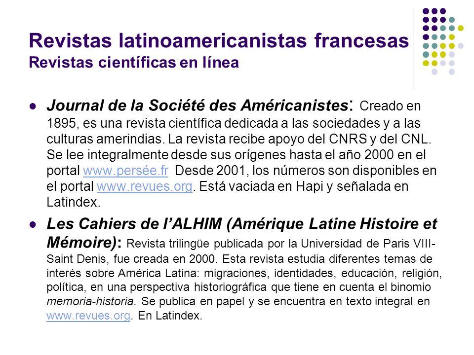 Revistas latinoamericanistas francesas Revistas científicas en línea Journal de la Société des Américanistes : Creado en 1895, es una revista científi