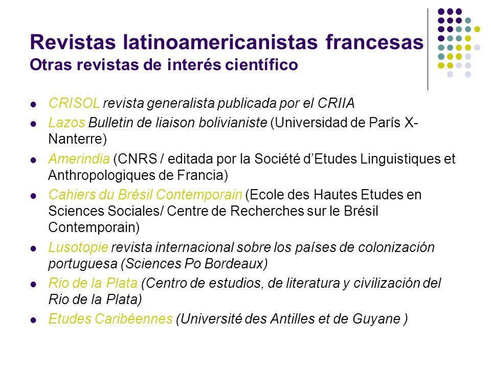 Revistas latinoamericanistas francesas Otras revistas de interés científico CRISOL revista generalista publicada por el CRIIA Lazos Bulletin de liaiso