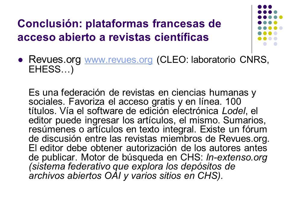 Conclusión: plataformas francesas de acceso abierto a revistas científicas Revues.org www.revues.org (CLEO: laboratorio CNRS, EHESS…)www.revues.org Es