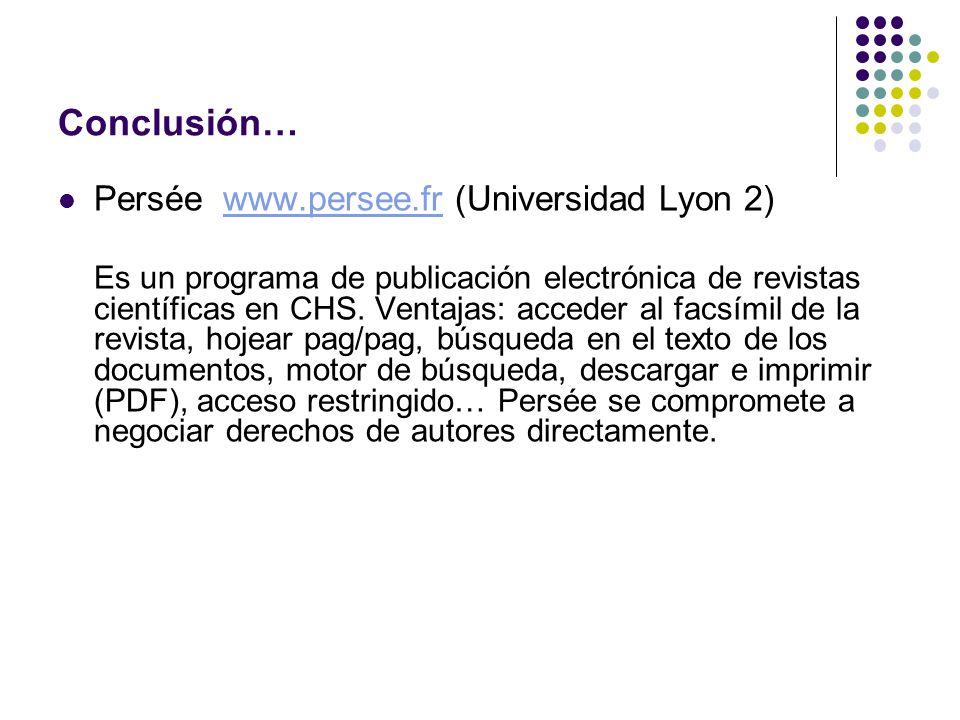 Conclusión… Persée www.persee.fr (Universidad Lyon 2)www.persee.fr Es un programa de publicación electrónica de revistas científicas en CHS. Ventajas: