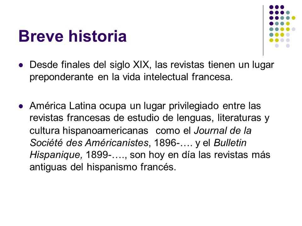 Breve historia Desde finales del siglo XIX, las revistas tienen un lugar preponderante en la vida intelectual francesa. América Latina ocupa un lugar
