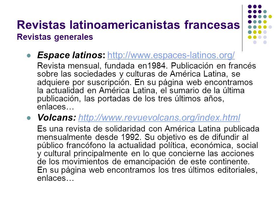 Revistas latinoamericanistas francesas Revistas generales Espace latinos: http://www.espaces-latinos.org/http://www.espaces-latinos.org/ Revista mensu