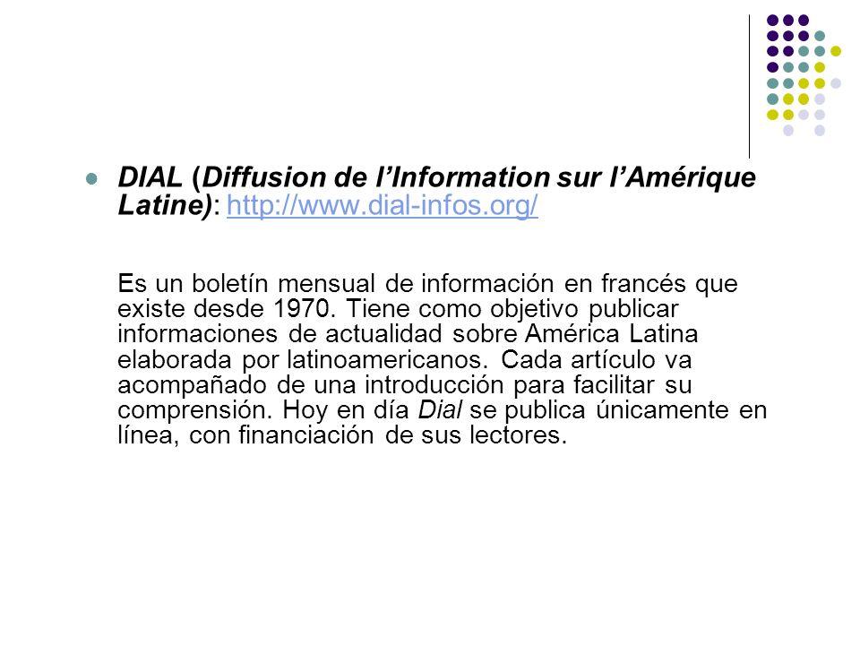 DIAL (Diffusion de lInformation sur lAmérique Latine): http://www.dial-infos.org/http://www.dial-infos.org/ Es un boletín mensual de información en fr