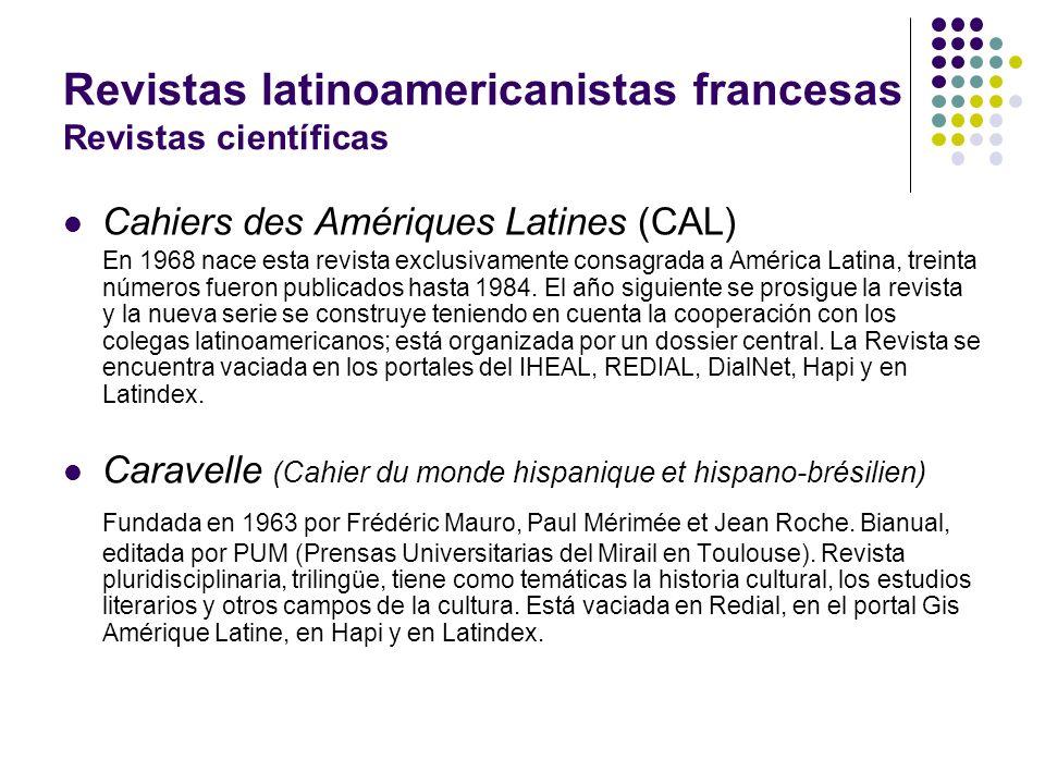 Revistas latinoamericanistas francesas Revistas científicas Cahiers des Amériques Latines (CAL) En 1968 nace esta revista exclusivamente consagrada a