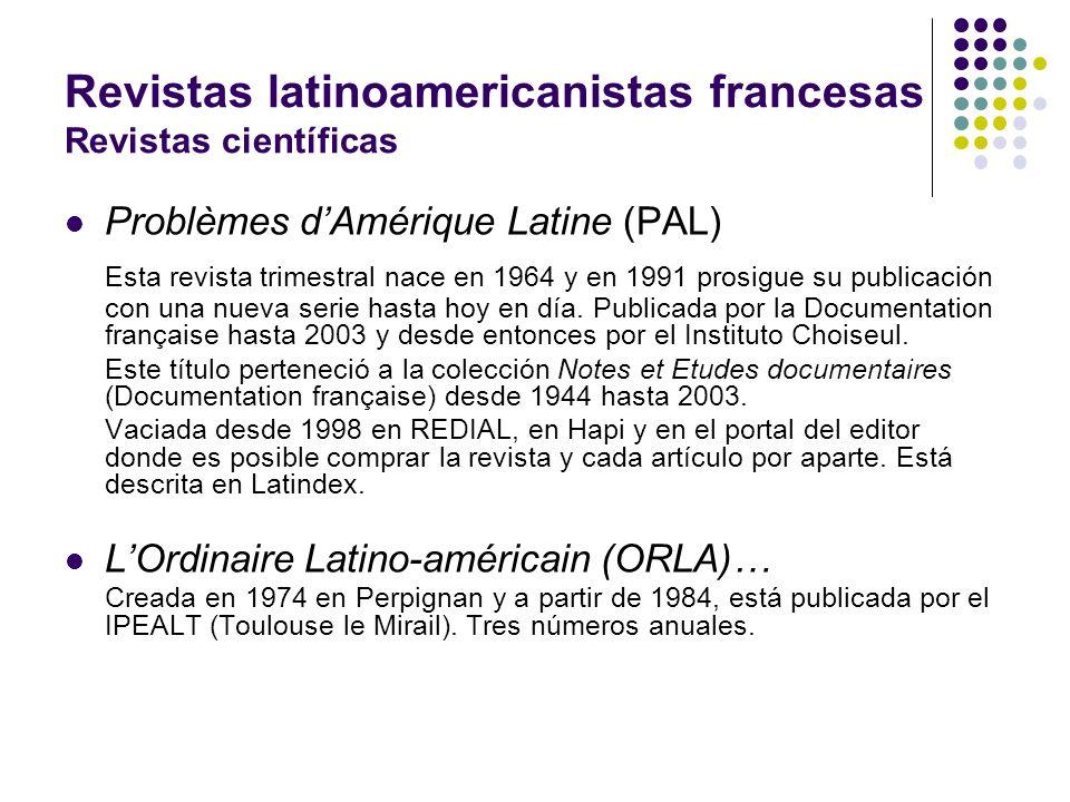 Revistas latinoamericanistas francesas Revistas científicas Problèmes dAmérique Latine (PAL) Esta revista trimestral nace en 1964 y en 1991 prosigue s