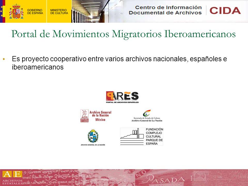 Portal de Movimientos Migratorios Iberoamericanos Es proyecto cooperativo entre varios archivos nacionales, españoles e iberoamericanos