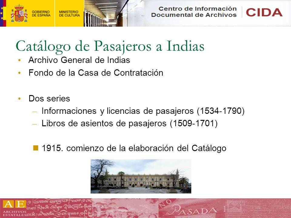 Catálogo de Pasajeros a Indias Archivo General de Indias Fondo de la Casa de Contratación Dos series – Informaciones y licencias de pasajeros (1534-17