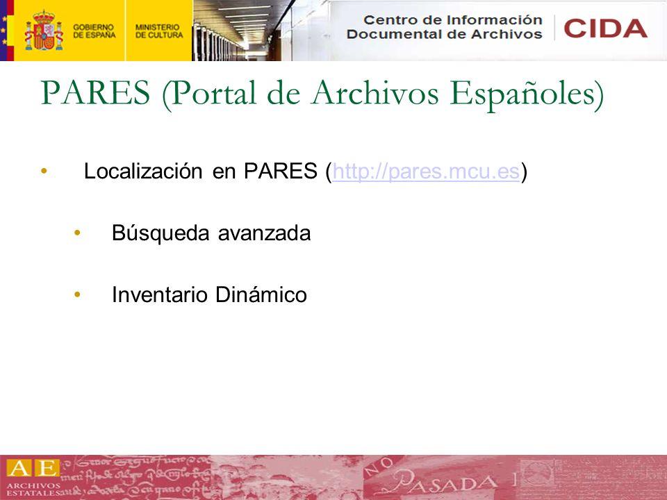 PARES (Portal de Archivos Españoles) Localización en PARES (http://pares.mcu.es)http://pares.mcu.es Búsqueda avanzada Inventario Dinámico