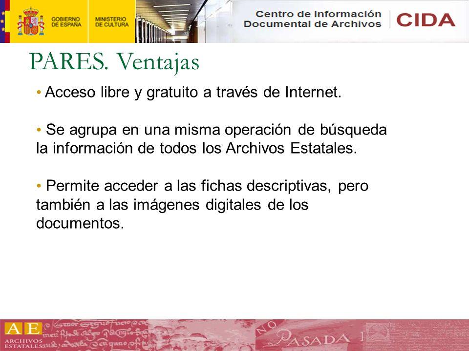 PARES. Ventajas Acceso libre y gratuito a través de Internet. Se agrupa en una misma operación de búsqueda la información de todos los Archivos Estata