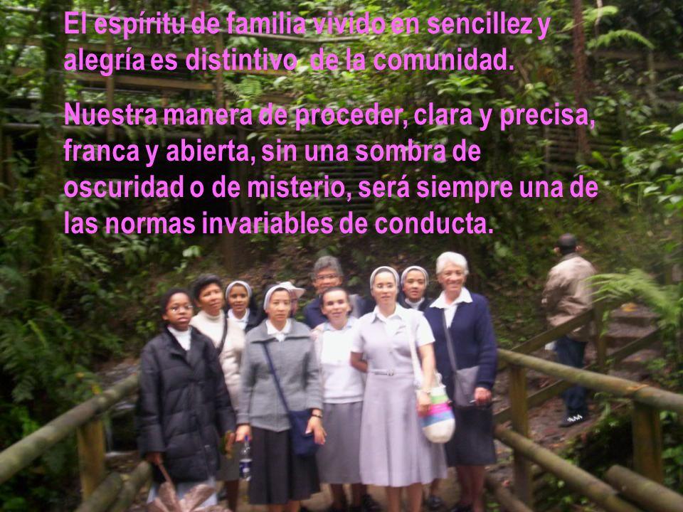El espíritu de familia vivido en sencillez y alegría es distintivo de la comunidad. Nuestra manera de proceder, clara y precisa, franca y abierta, sin