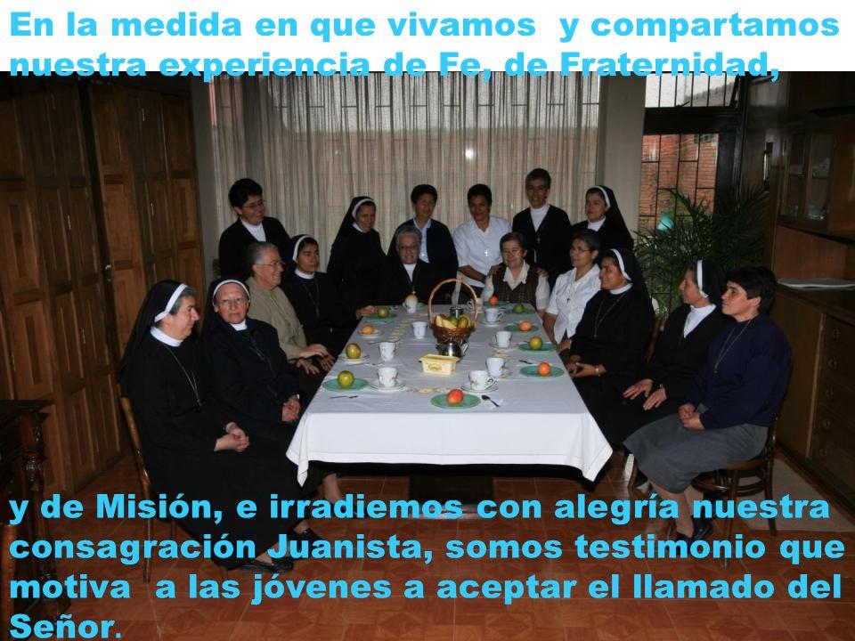 En la medida en que vivamos y compartamos nuestra experiencia de Fe, de Fraternidad, y de Misión, e irradiemos con alegría nuestra consagración Juanis