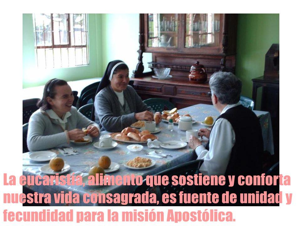 La eucaristía, alimento que sostiene y conforta nuestra vida consagrada, es fuente de unidad y fecundidad para la misión Apostólica.