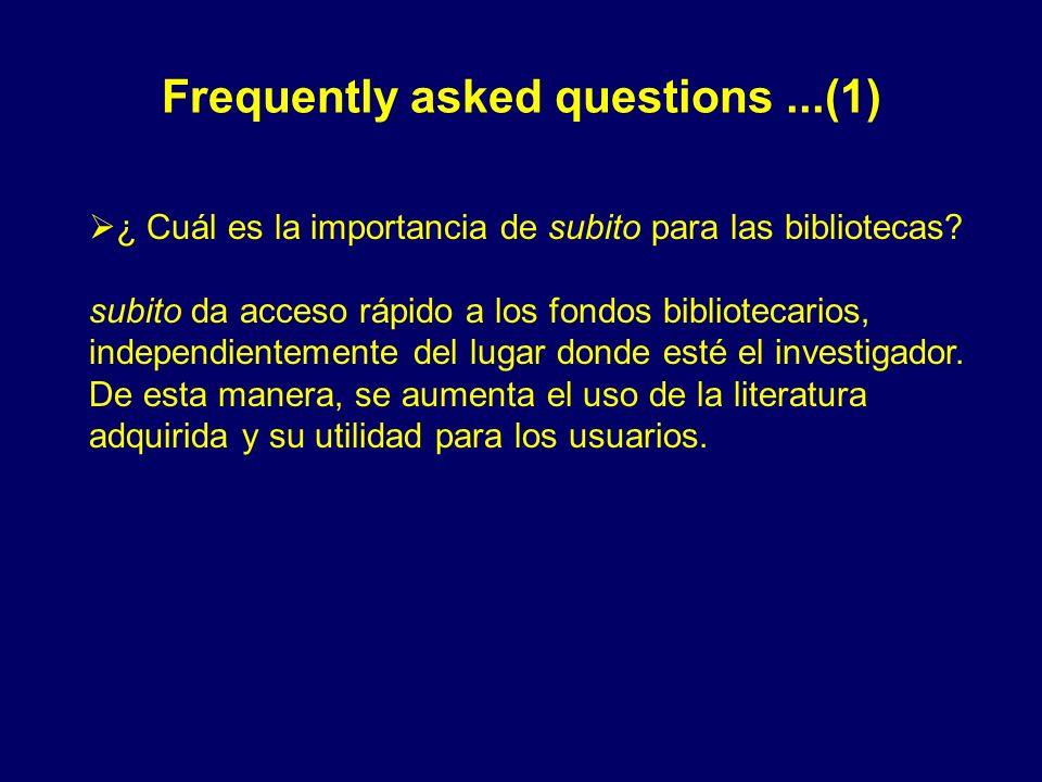Frequently asked questions...(1) ¿ Cuál es la importancia de subito para las bibliotecas? subito da acceso rápido a los fondos bibliotecarios, indepen