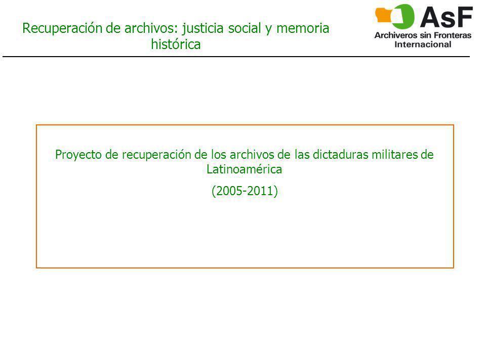 Proyecto de recuperación de los archivos de las dictaduras militares de Latinoamérica (2005-2011) Recuperación de archivos: justicia social y memoria