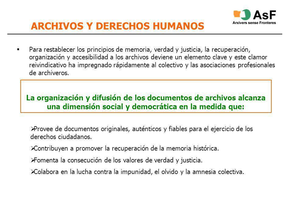 ARCHIVOS Y DERECHOS HUMANOS Para restablecer los principios de memoria, verdad y justicia, la recuperación, organización y accesibilidad a los archivo