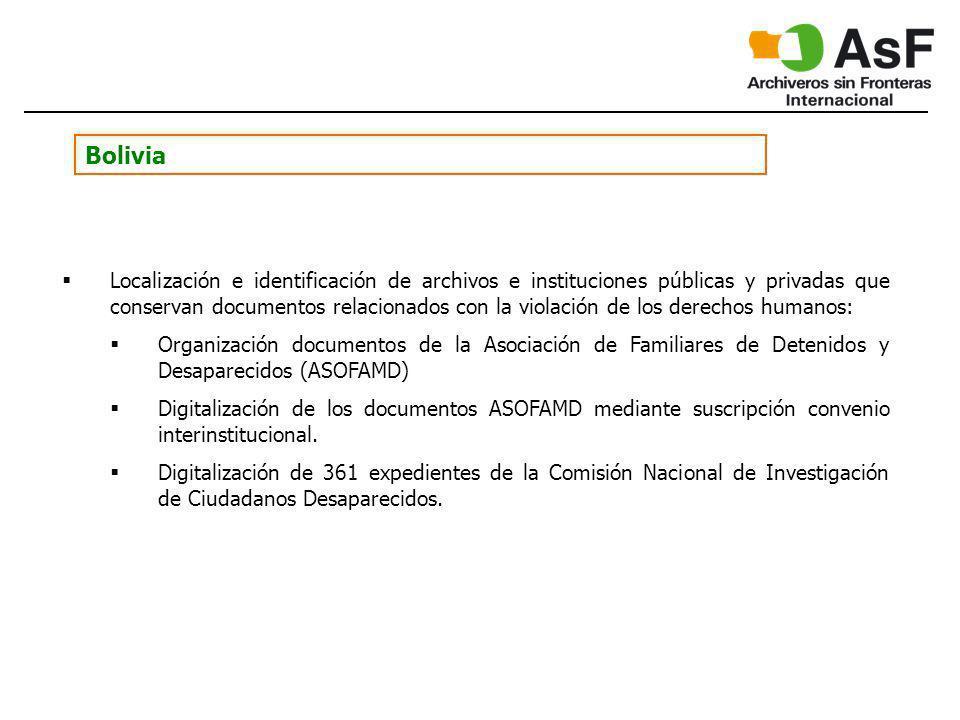 Bolivia Localización e identificación de archivos e instituciones públicas y privadas que conservan documentos relacionados con la violación de los derechos humanos: Organización documentos de la Asociación de Familiares de Detenidos y Desaparecidos (ASOFAMD) Digitalización de los documentos ASOFAMD mediante suscripción convenio interinstitucional.