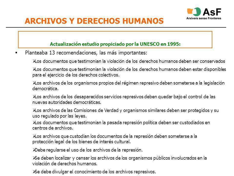 ARCHIVOS Y DERECHOS HUMANOS Planteaba 13 recomendaciones, las más importantes: Los documentos que testimonian la violación de los derechos humanos deb