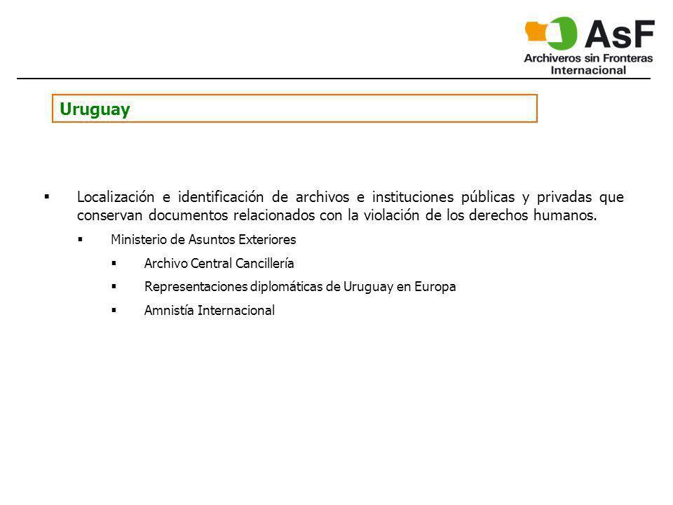 Uruguay Localización e identificación de archivos e instituciones públicas y privadas que conservan documentos relacionados con la violación de los derechos humanos.