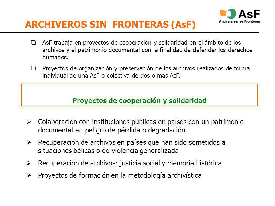 ARCHIVEROS SIN FRONTERAS (AsF) AsF trabaja en proyectos de cooperación y solidaridad en el ámbito de los archivos y el patrimonio documental con la finalidad de defender los derechos humanos.