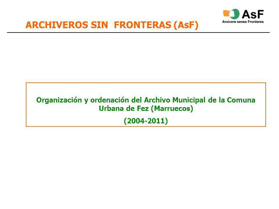 ARCHIVEROS SIN FRONTERAS (AsF) Organización y ordenación del Archivo Municipal de la Comuna Urbana de Fez (Marruecos) (2004-2011)