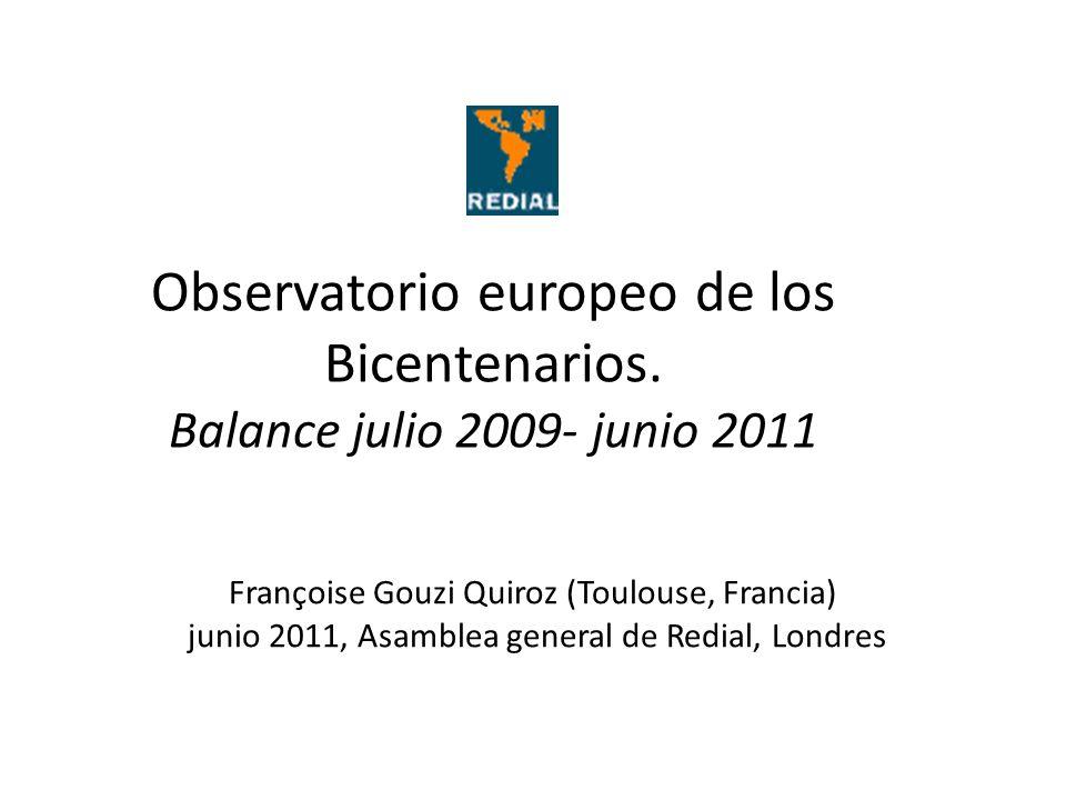 Observatorio europeo de los Bicentenarios. Balance julio 2009- junio 2011 Françoise Gouzi Quiroz (Toulouse, Francia) junio 2011, Asamblea general de R