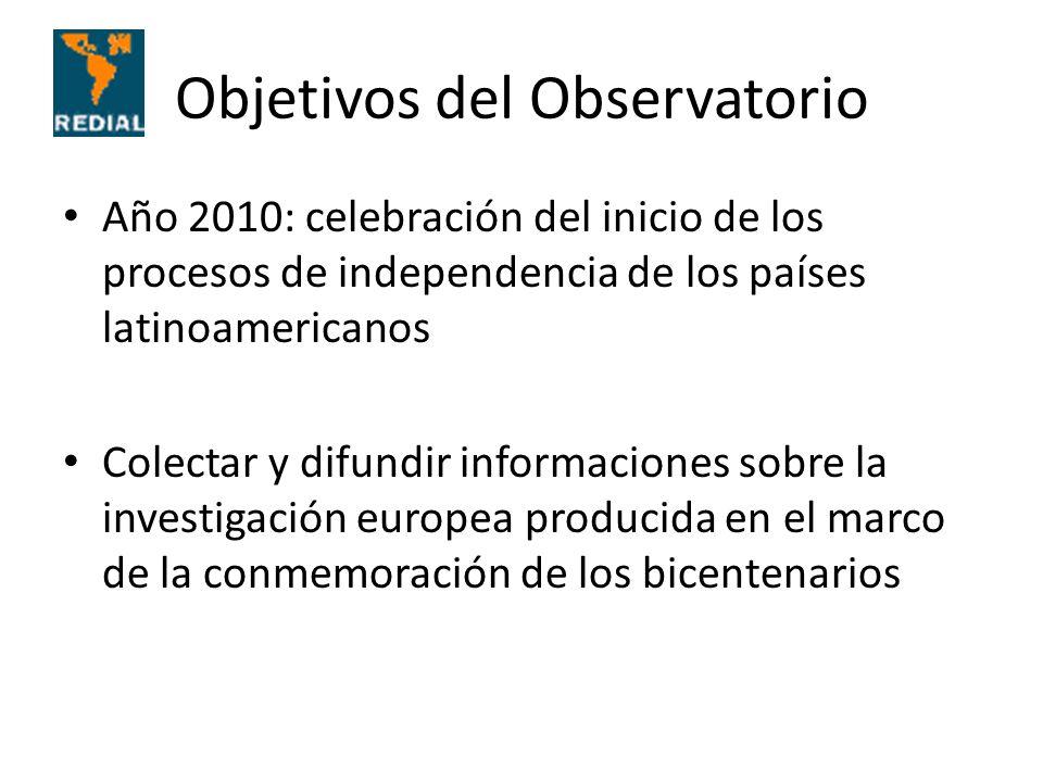 Objetivos del Observatorio Año 2010: celebración del inicio de los procesos de independencia de los países latinoamericanos Colectar y difundir informaciones sobre la investigación europea producida en el marco de la conmemoración de los bicentenarios