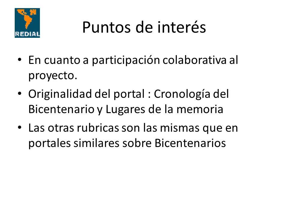 Puntos de interés En cuanto a participación colaborativa al proyecto. Originalidad del portal : Cronología del Bicentenario y Lugares de la memoria La