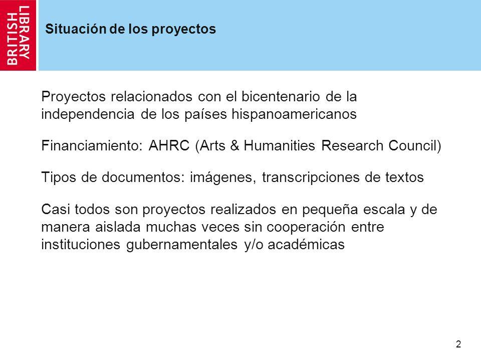 2 Situación de los proyectos Proyectos relacionados con el bicentenario de la independencia de los países hispanoamericanos Financiamiento: AHRC (Arts