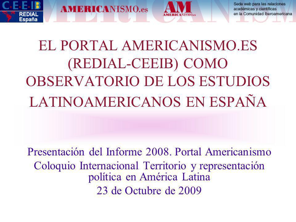 EL PORTAL AMERICANISMO.ES (REDIAL-CEEIB) COMO OBSERVATORIO DE LOS ESTUDIOS LATINOAMERICANOS EN ESPAÑA Presentación del Informe 2008.