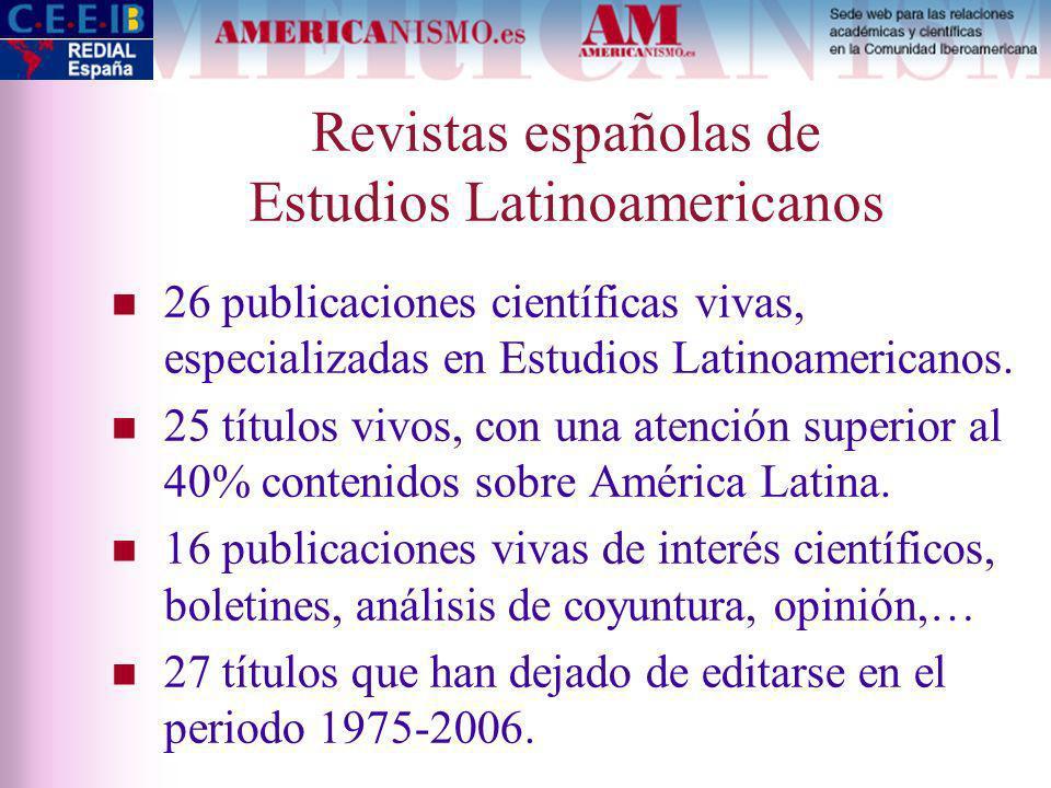 Revistas españolas de Estudios Latinoamericanos 26 publicaciones científicas vivas, especializadas en Estudios Latinoamericanos.