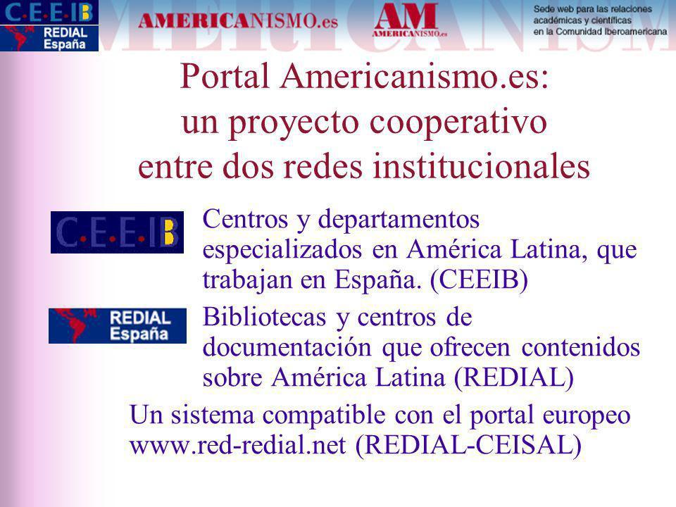 Portal Americanismo.es: un proyecto cooperativo entre dos redes institucionales Centros y departamentos especializados en América Latina, que trabajan en España.