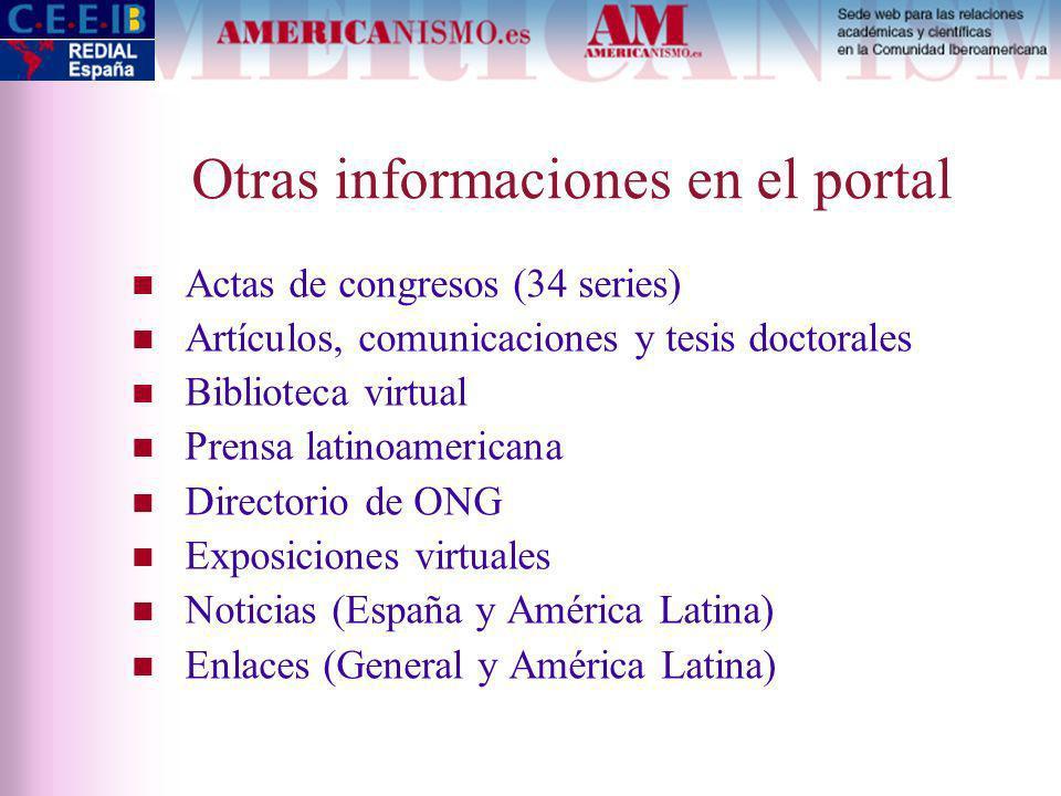 Otras informaciones en el portal Actas de congresos (34 series) Artículos, comunicaciones y tesis doctorales Biblioteca virtual Prensa latinoamericana Directorio de ONG Exposiciones virtuales Noticias (España y América Latina) Enlaces (General y América Latina)