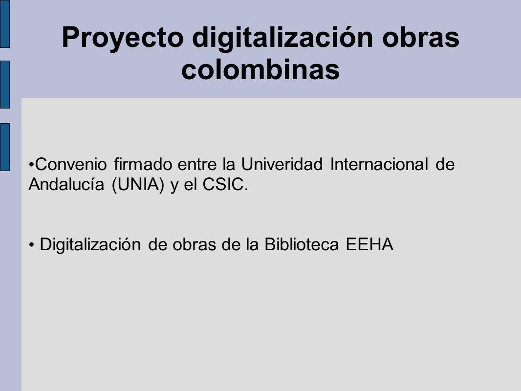 Proyecto digitalización obras colombinas Convenio firmado entre la Univeridad Internacional de Andalucía (UNIA) y el CSIC. Digitalización de obras de
