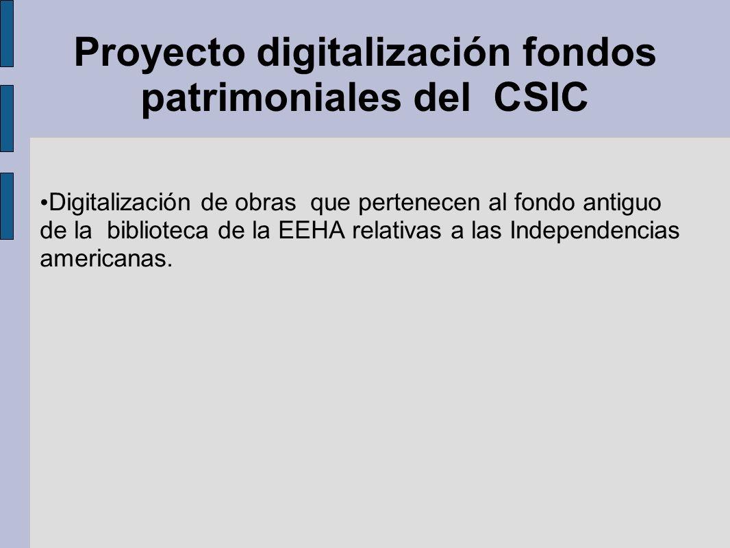 Proyecto digitalización fondos patrimoniales del CSIC Digitalización de obras que pertenecen al fondo antiguo de la biblioteca de la EEHA relativas a las Independencias americanas.
