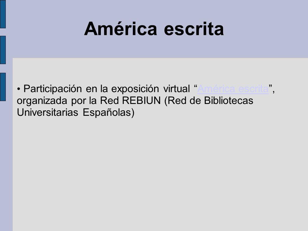 América escrita Participación en la exposición virtual América escrita, organizada por la Red REBIUN (Red de Bibliotecas Universitarias Españolas)Amér