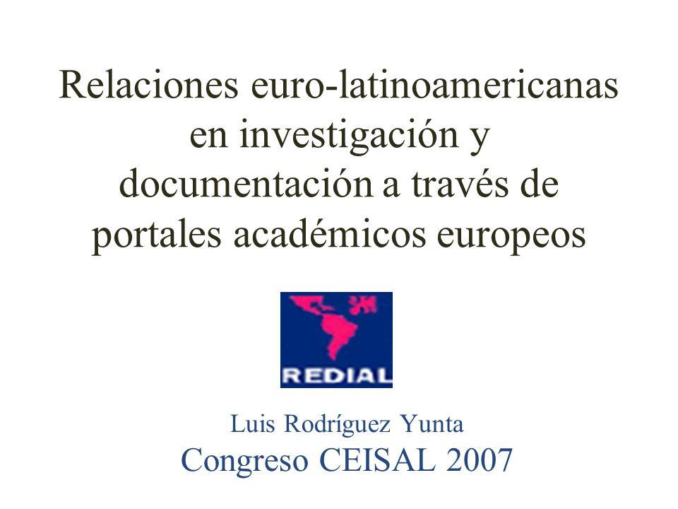 Relaciones euro-latinoamericanas en investigación y documentación a través de portales académicos europeos Luis Rodríguez Yunta Congreso CEISAL 2007