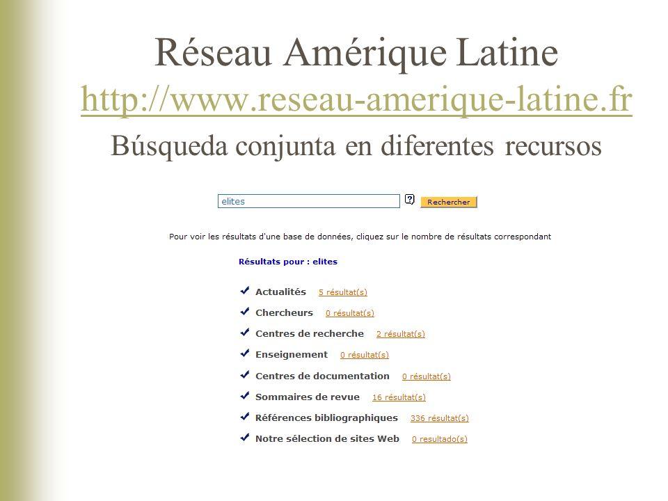 Réseau Amérique Latine http://www.reseau-amerique-latine.fr Búsqueda conjunta en diferentes recursos http://www.reseau-amerique-latine.fr