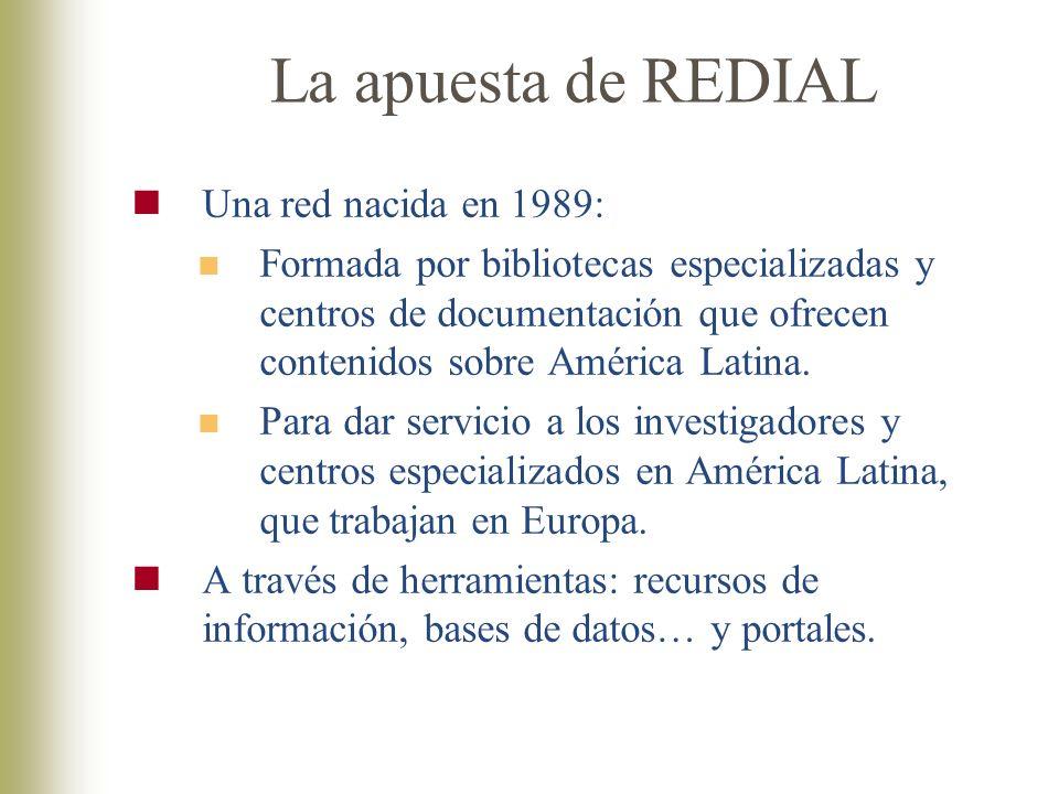 La apuesta de REDIAL Una red nacida en 1989: Formada por bibliotecas especializadas y centros de documentación que ofrecen contenidos sobre América Latina.