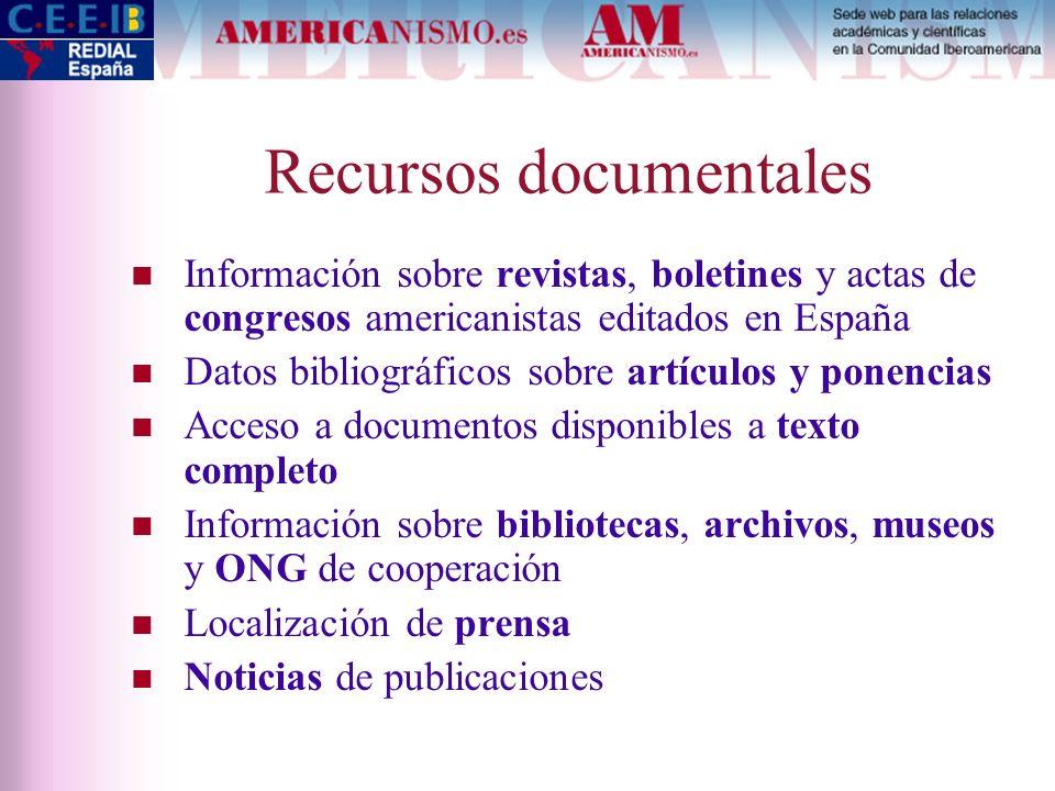 Recursos documentales Información sobre revistas, boletines y actas de congresos americanistas editados en España Datos bibliográficos sobre artículos