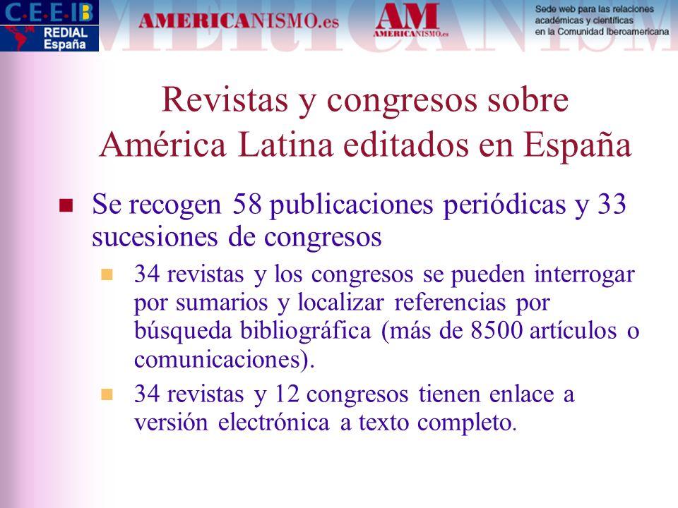 Revistas y congresos sobre América Latina editados en España Se recogen 58 publicaciones periódicas y 33 sucesiones de congresos 34 revistas y los con