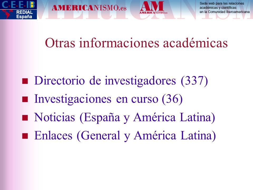 Otras informaciones académicas Directorio de investigadores (337) Investigaciones en curso (36) Noticias (España y América Latina) Enlaces (General y