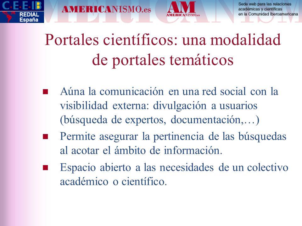 Portales científicos: una modalidad de portales temáticos n Aúna la comunicación en una red social con la visibilidad externa: divulgación a usuarios