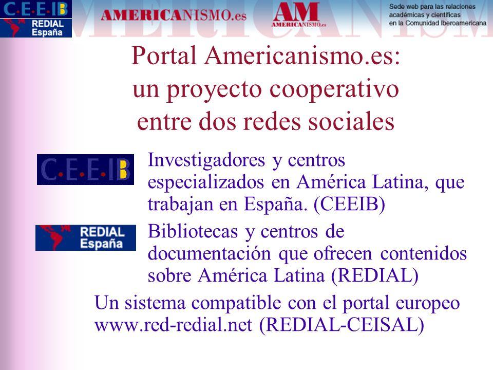 Portal Americanismo.es: un proyecto cooperativo entre dos redes sociales Investigadores y centros especializados en América Latina, que trabajan en Es