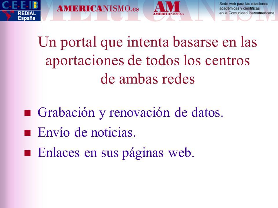 Un portal que intenta basarse en las aportaciones de todos los centros de ambas redes Grabación y renovación de datos. Envío de noticias. Enlaces en s