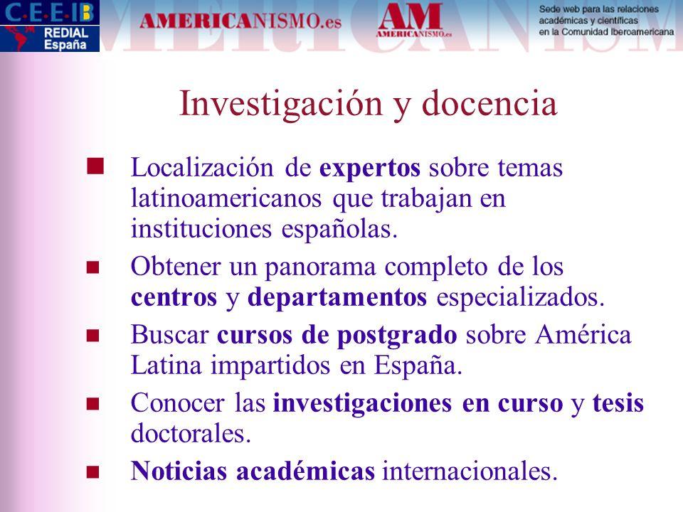 Investigación y docencia Localización de expertos sobre temas latinoamericanos que trabajan en instituciones españolas. Obtener un panorama completo d